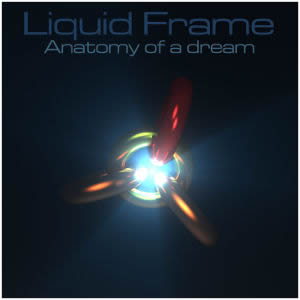 Liquid Frame - Anatomy of a dream