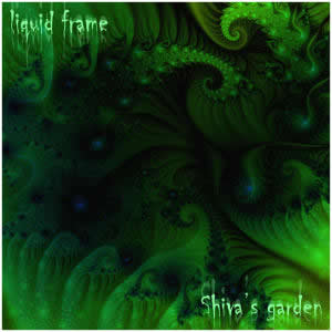 Liquid Frame - Shiva's garden