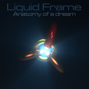 Liquid Frame - Anatomy of a dream