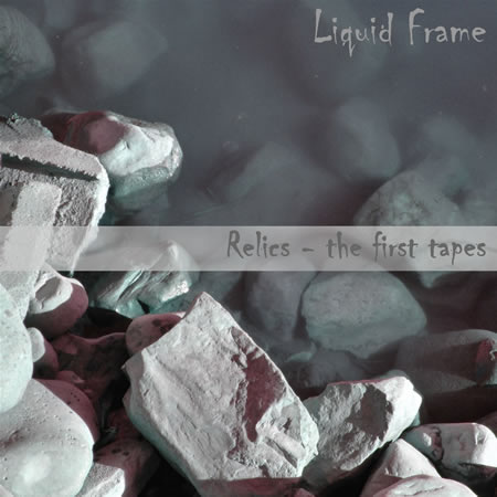 Liquid Frame Relics the first tapes